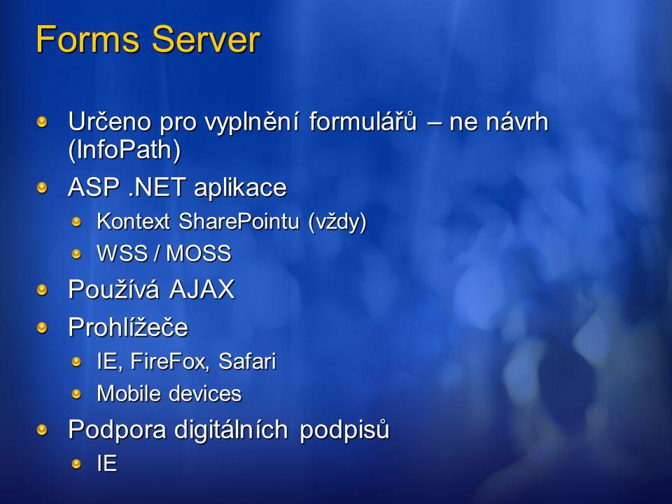 Forms Server Určeno pro vyplnění formulářů – ne návrh (InfoPath) ASP.NET aplikace Kontext SharePointu (vždy) WSS / MOSS Používá AJAX Prohlížeče IE, Fi