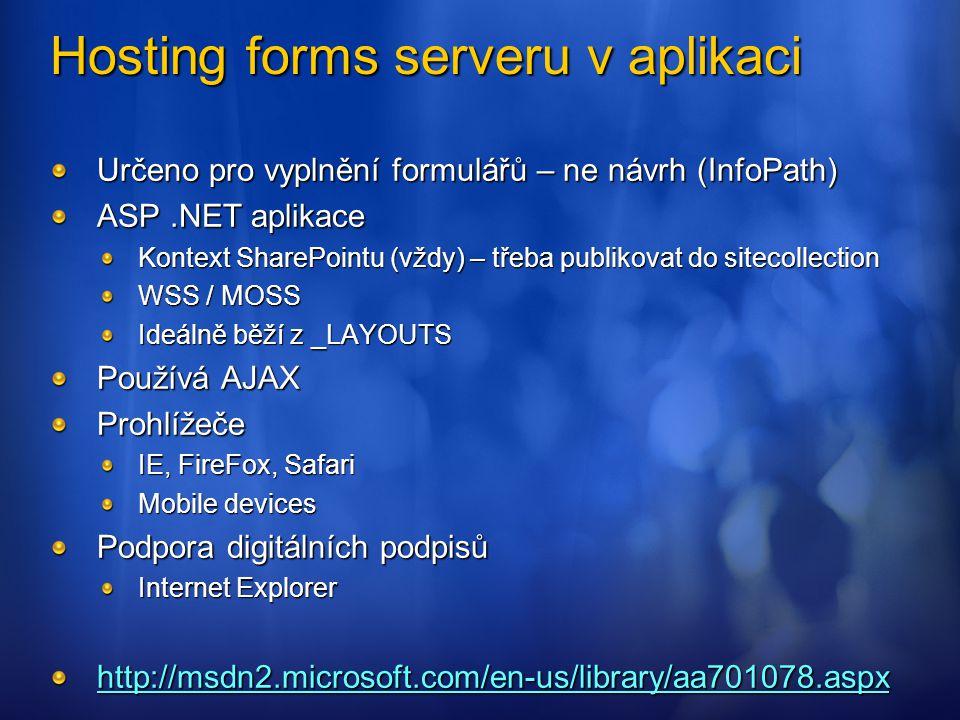 Hosting forms serveru v aplikaci Určeno pro vyplnění formulářů – ne návrh (InfoPath) ASP.NET aplikace Kontext SharePointu (vždy) – třeba publikovat do