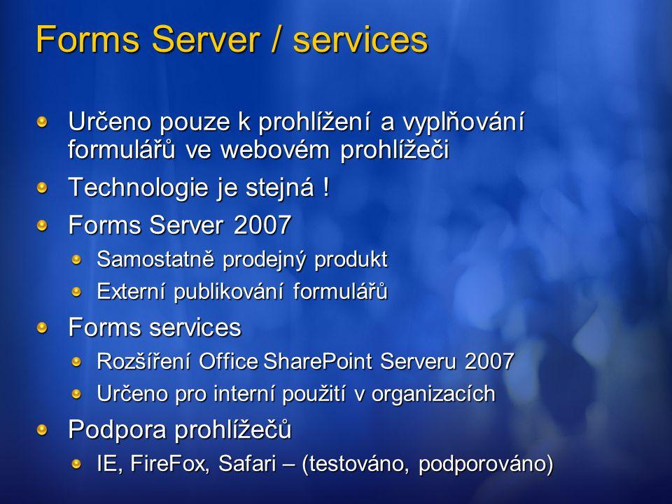 Forms Server / services Určeno pouze k prohlížení a vyplňování formulářů ve webovém prohlížeči Technologie je stejná ! Forms Server 2007 Samostatně pr