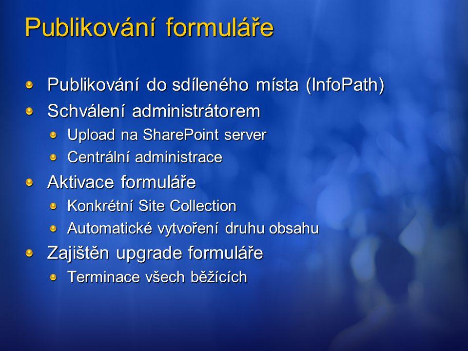 Publikování formuláře Publikování do sdíleného místa (InfoPath) Schválení administrátorem Upload na SharePoint server Centrální administrace Aktivace