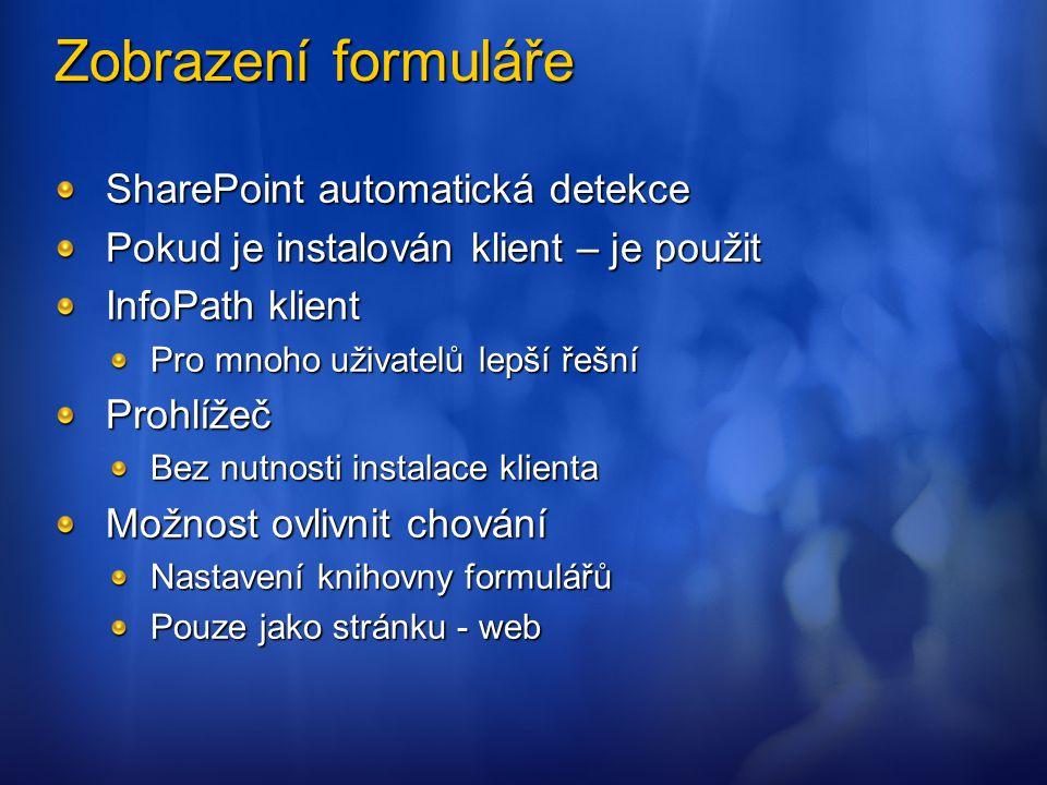 Zobrazení formuláře SharePoint automatická detekce Pokud je instalován klient – je použit InfoPath klient Pro mnoho uživatelů lepší řešní Prohlížeč Be