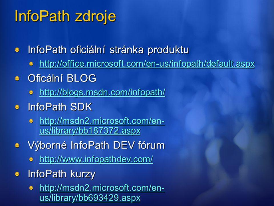 InfoPath zdroje InfoPath oficiální stránka produktu http://office.microsoft.com/en-us/infopath/default.aspx Oficální BLOG http://blogs.msdn.com/infopa