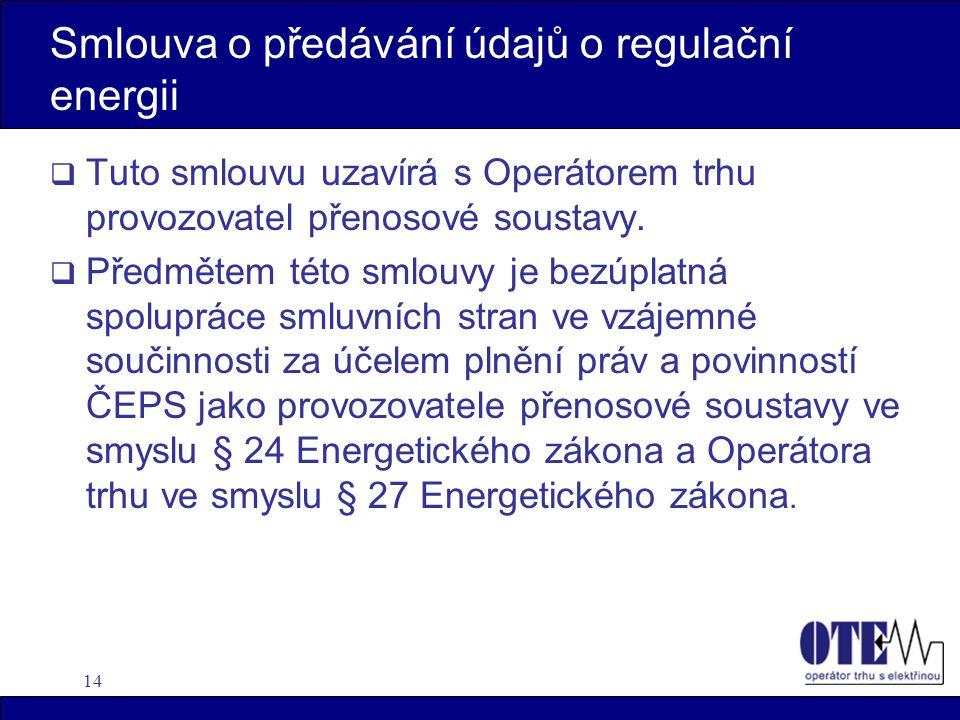 14 Smlouva o předávání údajů o regulační energii  Tuto smlouvu uzavírá s Operátorem trhu provozovatel přenosové soustavy.
