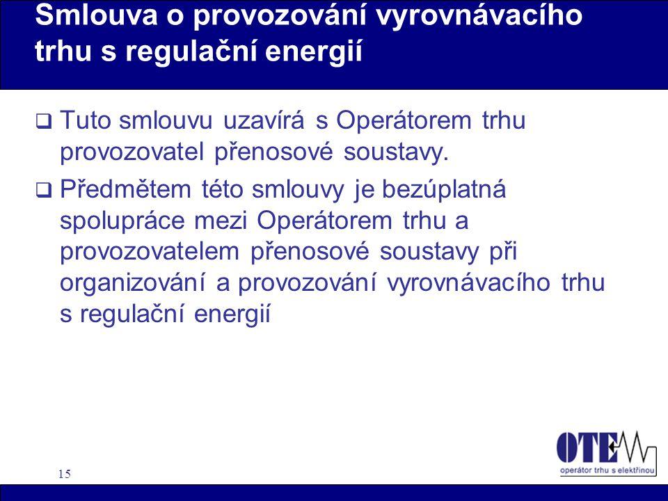 15 Smlouva o provozování vyrovnávacího trhu s regulační energií  Tuto smlouvu uzavírá s Operátorem trhu provozovatel přenosové soustavy.