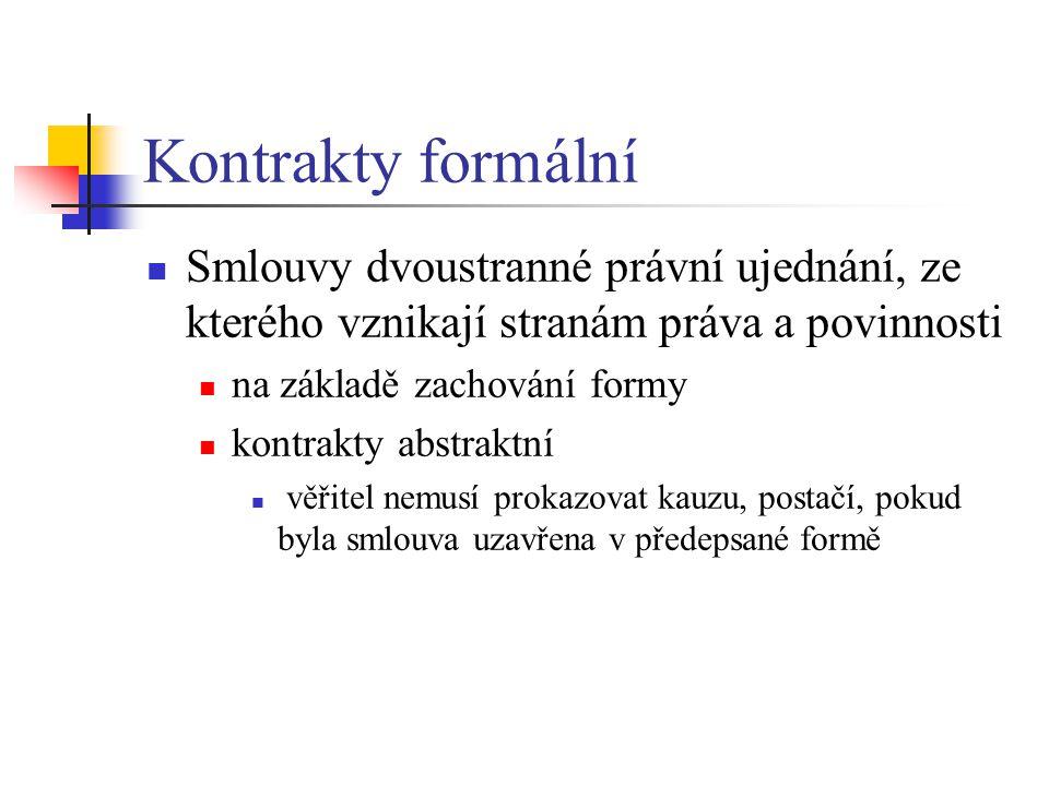Kontrakty formální Smlouvy dvoustranné právní ujednání, ze kterého vznikají stranám práva a povinnosti na základě zachování formy kontrakty abstraktní