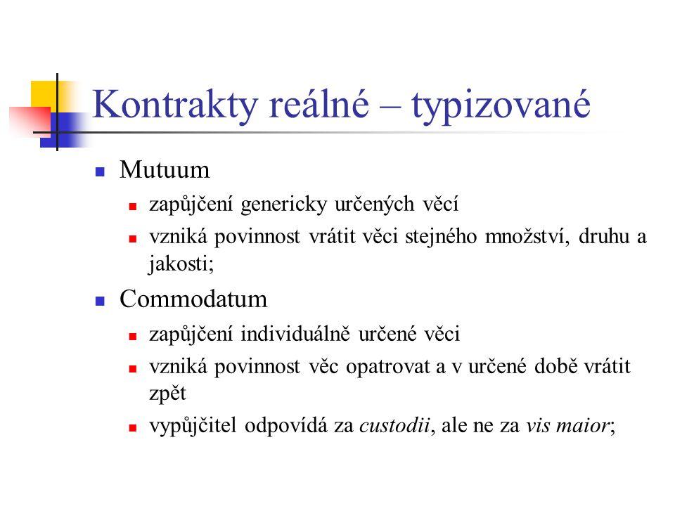 Kontrakty reálné – typizované Mutuum zapůjčení genericky určených věcí vzniká povinnost vrátit věci stejného množství, druhu a jakosti; Commodatum zap
