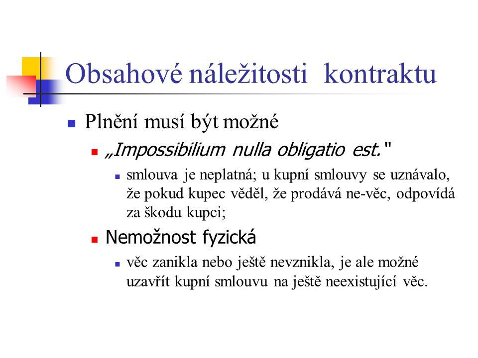 """Obsahové náležitosti kontraktu Plnění musí být možné """"Impossibilium nulla obligatio est."""" smlouva je neplatná; u kupní smlouvy se uznávalo, že pokud k"""