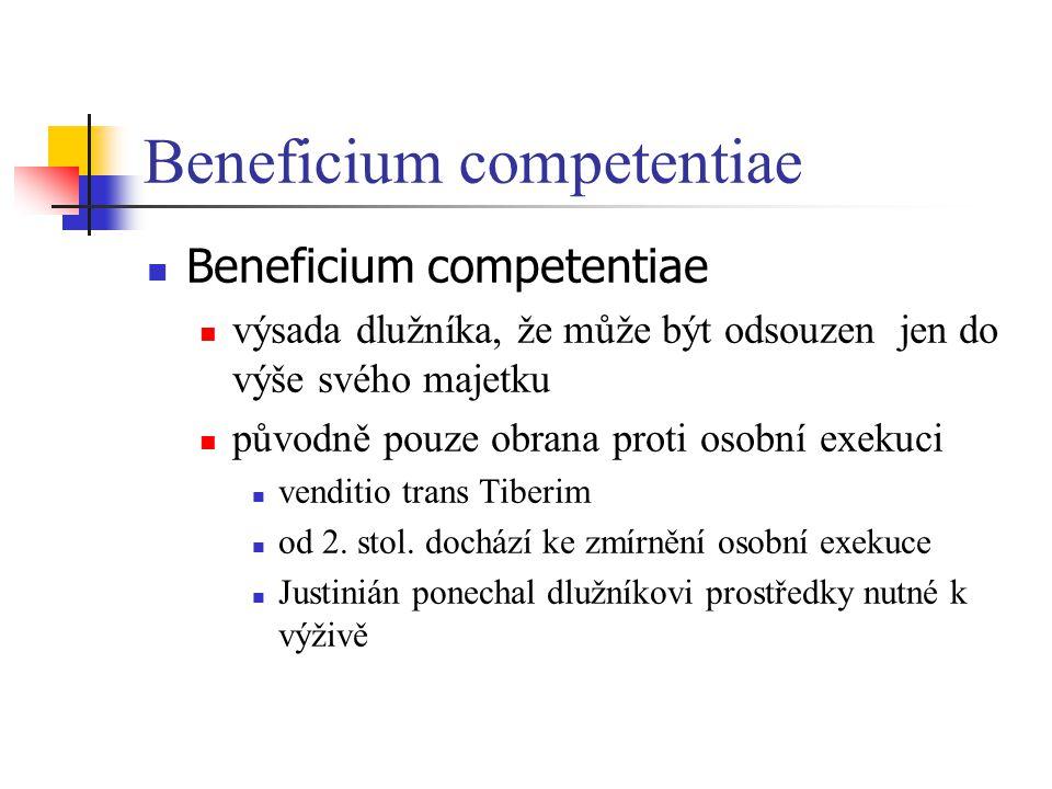 Beneficium competentiae výsada dlužníka, že může být odsouzen jen do výše svého majetku původně pouze obrana proti osobní exekuci venditio trans Tiber