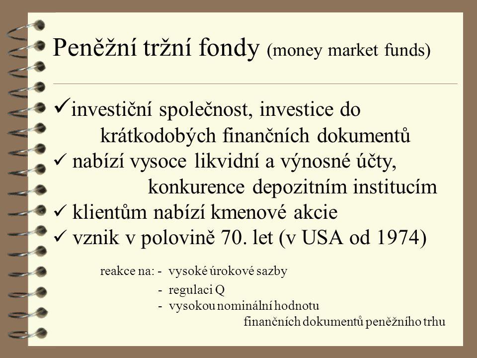 Peněžní tržní fondy (money market funds) investiční společnost, investice do krátkodobých finančních dokumentů nabízí vysoce likvidní a výnosné účty, konkurence depozitním institucím klientům nabízí kmenové akcie vznik v polovině 70.