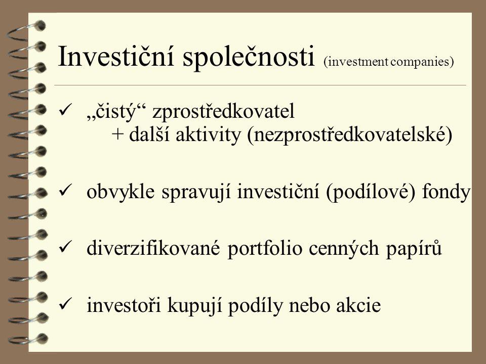 """Investiční společnosti (investment companies) """"čistý zprostředkovatel + další aktivity (nezprostředkovatelské) obvykle spravují investiční (podílové) fondy diverzifikované portfolio cenných papírů investoři kupují podíly nebo akcie"""