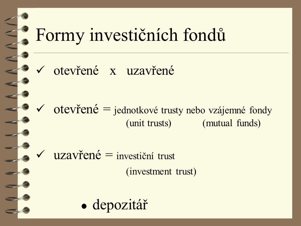 otevřené x uzavřené otevřené = jednotkové trusty nebo vzájemné fondy (unit trusts) (mutual funds) uzavřené = investiční trust (investment trust) l depozitář Formy investičních fondů