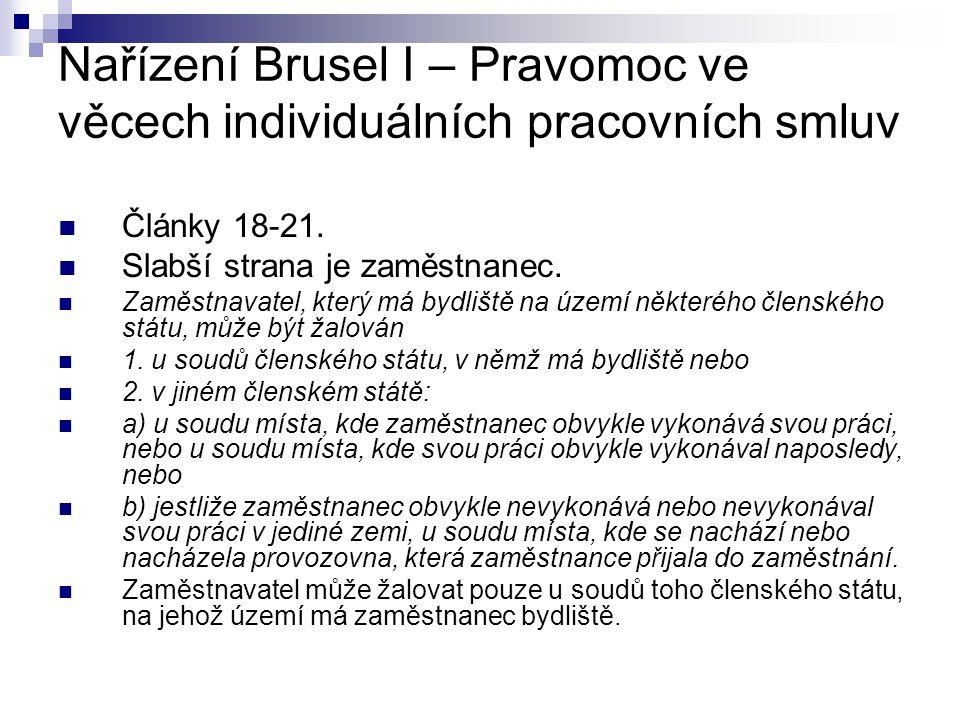 Nařízení Brusel I – Pravomoc ve věcech individuálních pracovních smluv Články 18-21. Slabší strana je zaměstnanec. Zaměstnavatel, který má bydliště na