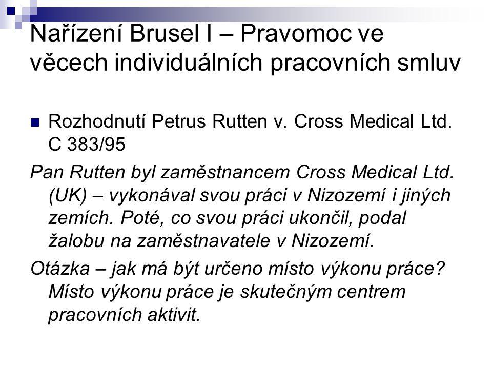 Nařízení Brusel I – Pravomoc ve věcech individuálních pracovních smluv Rozhodnutí Petrus Rutten v. Cross Medical Ltd. C 383/95 Pan Rutten byl zaměstna