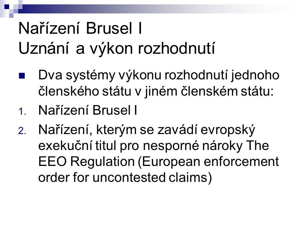 Dva systémy výkonu rozhodnutí jednoho členského státu v jiném členském státu: 1. Nařízení Brusel I 2. Nařízení, kterým se zavádí evropský exekuční tit
