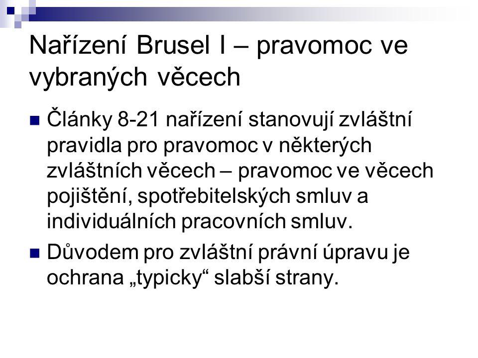 Nařízení Brusel I – pravomoc ve vybraných věcech Články 8-21 nařízení stanovují zvláštní pravidla pro pravomoc v některých zvláštních věcech – pravomo