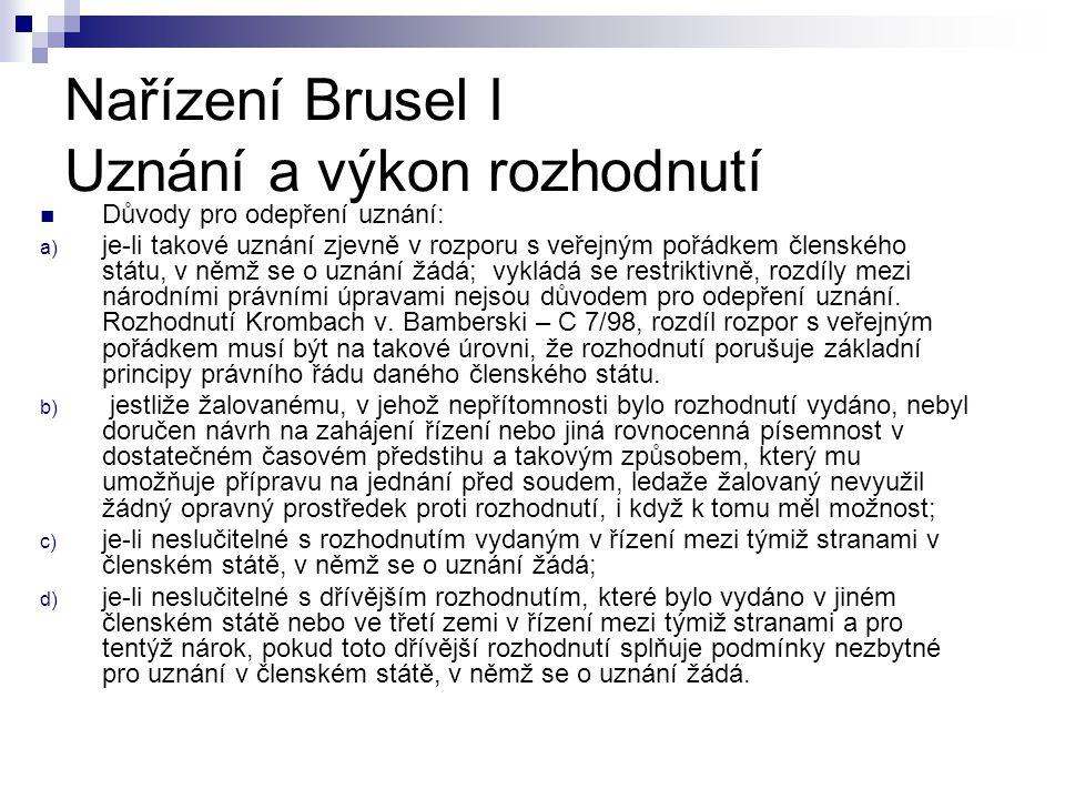 Nařízení Brusel I Uznání a výkon rozhodnutí Důvody pro odepření uznání: a) je-li takové uznání zjevně v rozporu s veřejným pořádkem členského státu, v