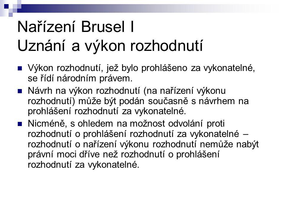 Nařízení Brusel I Uznání a výkon rozhodnutí Výkon rozhodnutí, jež bylo prohlášeno za vykonatelné, se řídí národním právem. Návrh na výkon rozhodnutí (