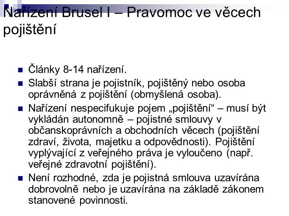 Nařízení Brusel I – Pravomoc ve věcech pojištění Základní pravidlo k určení pravomoci je obsaženo v čl.