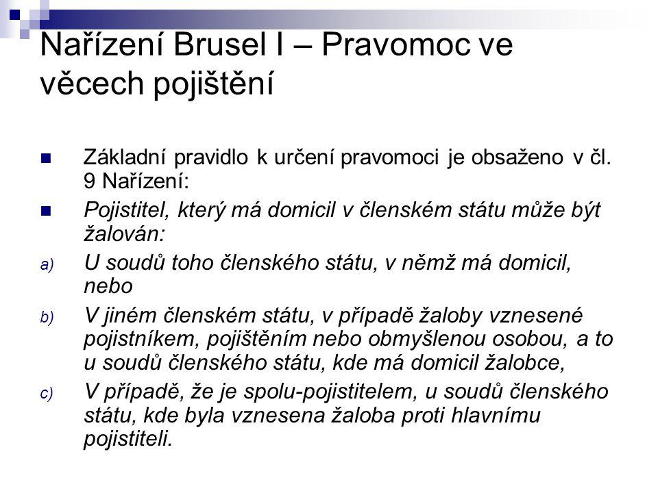 Nařízení Brusel I – Pravomoc ve věcech pojištění Základní pravidlo k určení pravomoci je obsaženo v čl. 9 Nařízení: Pojistitel, který má domicil v čle