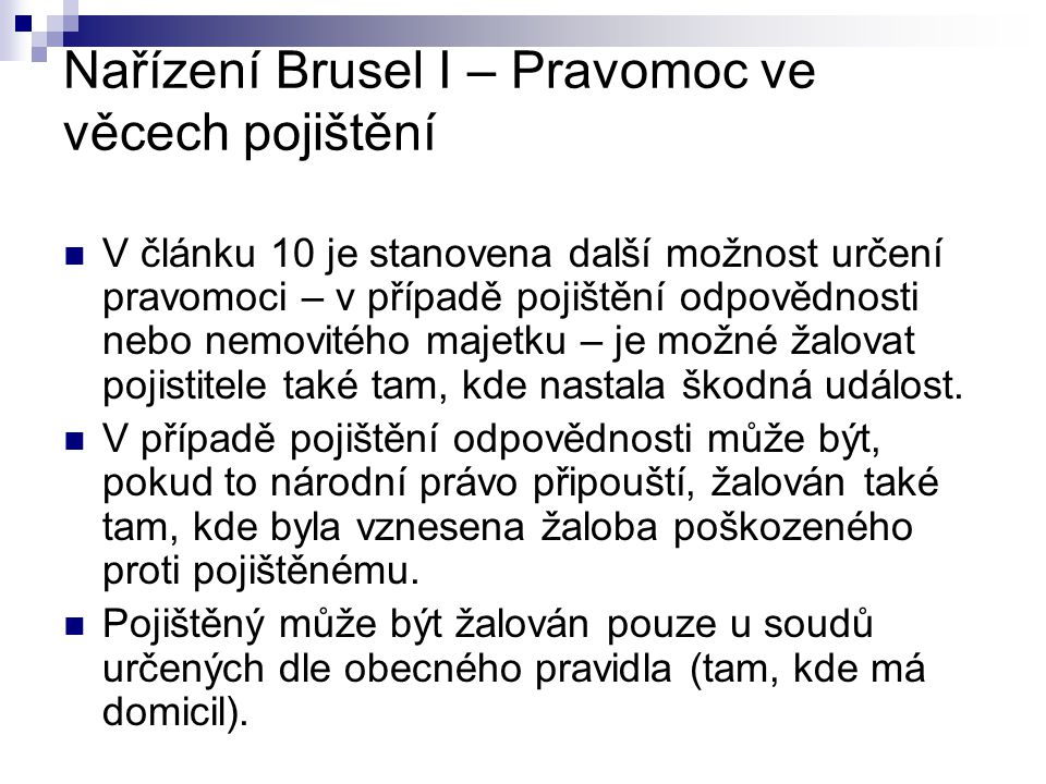 Nařízení Brusel I – Pravomoc ve věcech pojištění - prorogační dohoda Prorogační dohodu dle čl.