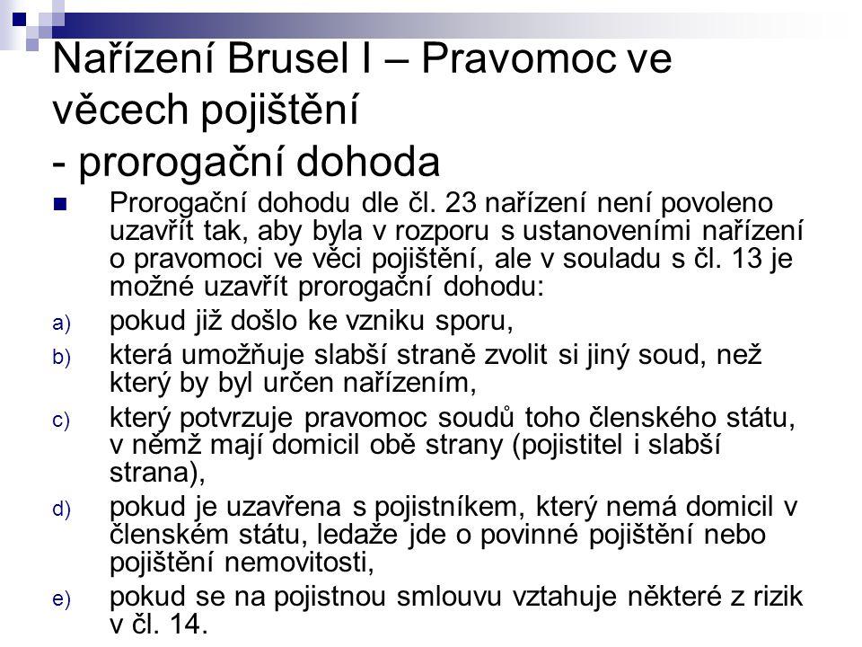 Nařízení Brusel I – Pravomoc ve věcech pojištění - prorogační dohoda Prorogační dohodu dle čl. 23 nařízení není povoleno uzavřít tak, aby byla v rozpo