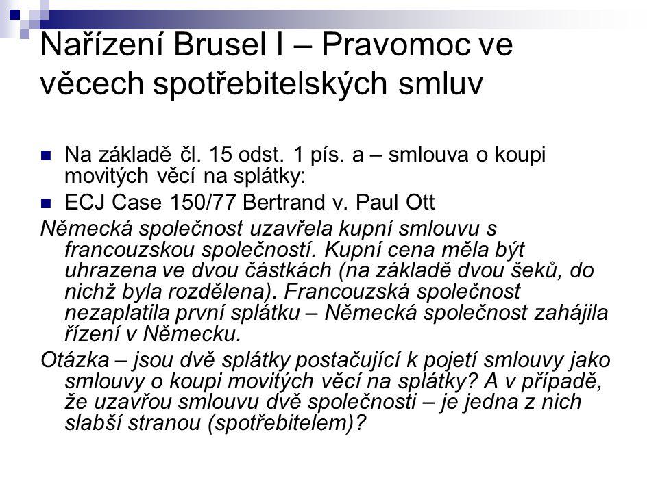 Nařízení Brusel I – Pravomoc ve věcech spotřebitelských smluv Právní úprava v nařízení týkající se spotřebitelských smluv není dostačující – vztahuje se pouze na pasivního spotřebitele- tj.