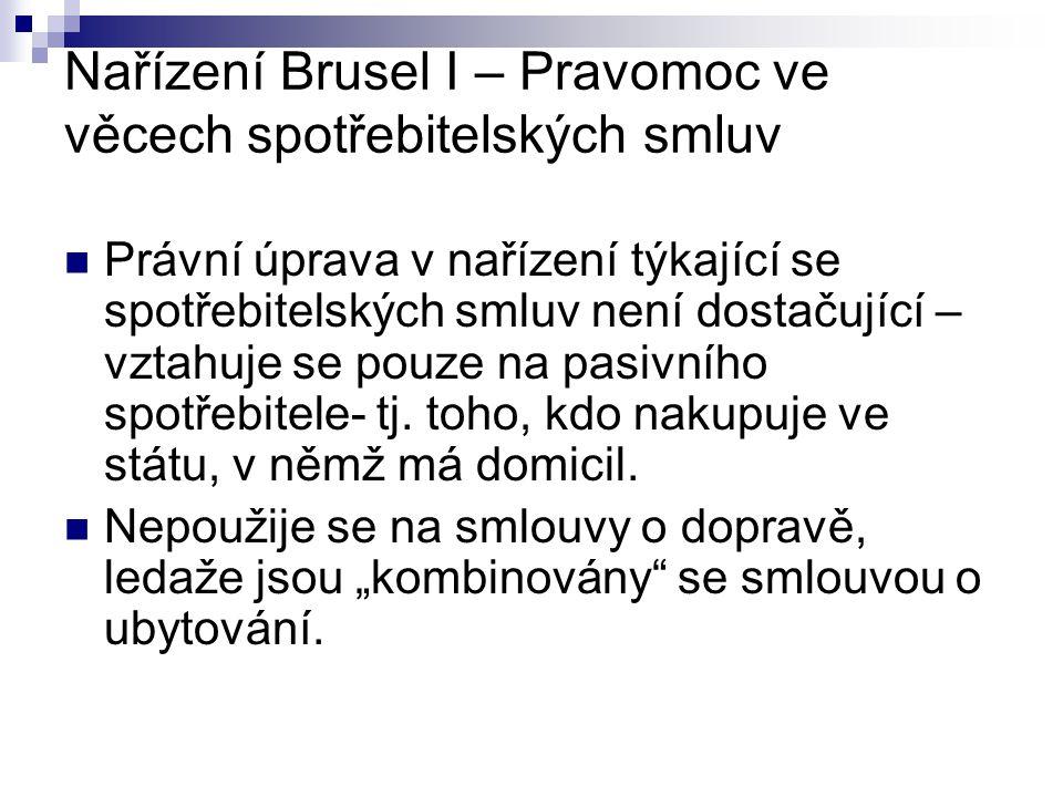 Nařízení Brusel I – Pravomoc ve věcech spotřebitelských smluv Právní úprava v nařízení týkající se spotřebitelských smluv není dostačující – vztahuje
