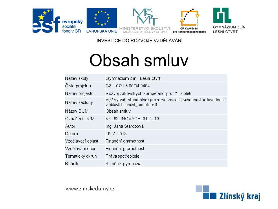 Obsah smluv www.zlinskedumy.cz Název školyGymnázium Zlín - Lesní čtvrť Číslo projektuCZ.1.07/1.5.00/34.0484 Název projektuRozvoj žákovských kompetencí pro 21.