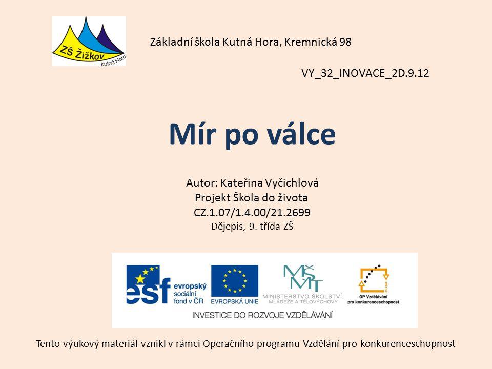 VY_32_INOVACE_2D.9.12 Autor: Kateřina Vyčichlová Projekt Škola do života CZ.1.07/1.4.00/21.2699 Dějepis, 9.