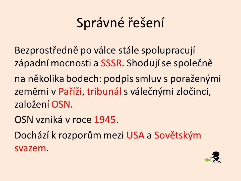 Správné řešení Bezprostředně po válce stále spolupracují západní mocnosti a SSSR.