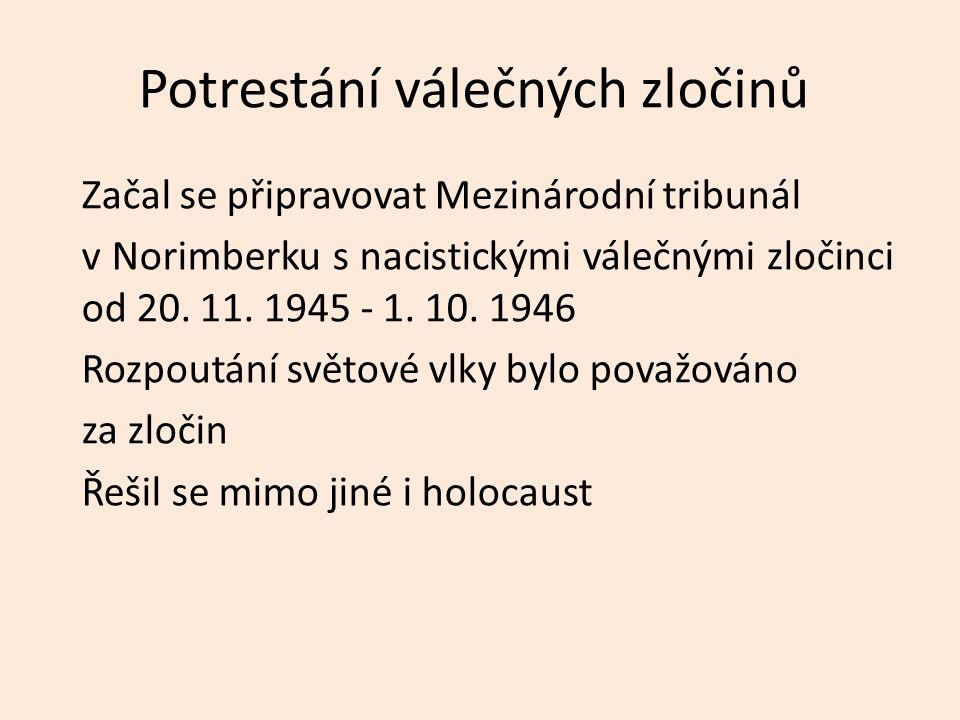Potrestání válečných zločinů Začal se připravovat Mezinárodní tribunál v Norimberku s nacistickými válečnými zločinci od 20. 11. 1945 - 1. 10. 1946 Ro