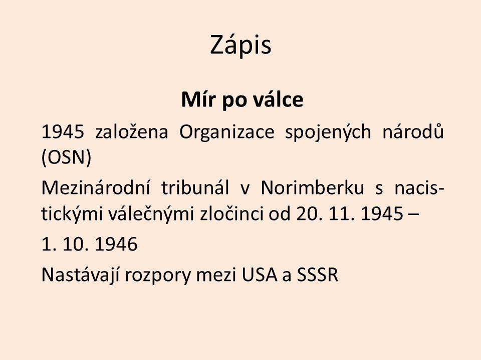 Zápis Mír po válce 1945 založena Organizace spojených národů (OSN) Mezinárodní tribunál v Norimberku s nacis- tickými válečnými zločinci od 20. 11. 19