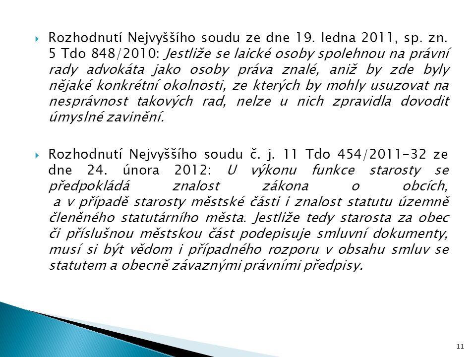 11  Rozhodnutí Nejvyššího soudu ze dne 19. ledna 2011, sp. zn. 5 Tdo 848/2010: Jestliže se laické osoby spolehnou na právní rady advokáta jako osoby