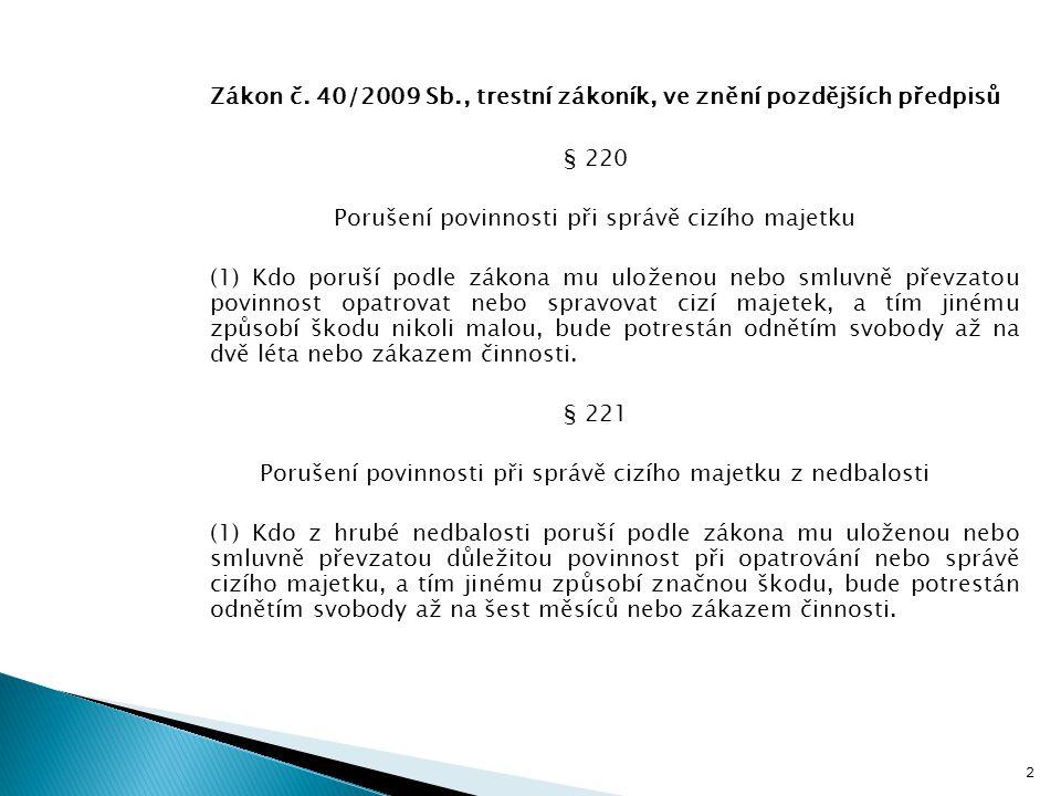 Zákon č. 40/2009 Sb., trestní zákoník, ve znění pozdějších předpisů § 220 Porušení povinnosti při správě cizího majetku (1) Kdo poruší podle zákona mu