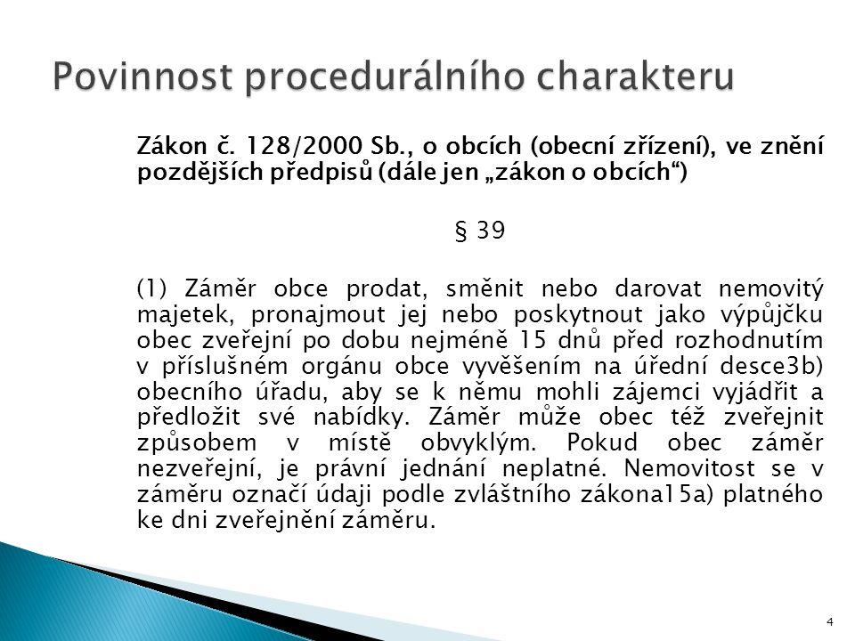 """Zákon č. 128/2000 Sb., o obcích (obecní zřízení), ve znění pozdějších předpisů (dále jen """"zákon o obcích"""") § 39 (1) Záměr obce prodat, směnit nebo dar"""
