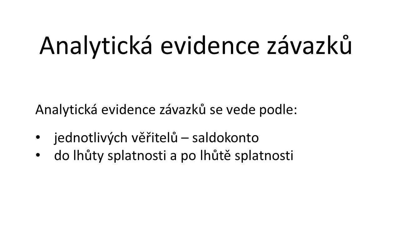 Analytická evidence závazků Analytická evidence závazků se vede podle: jednotlivých věřitelů – saldokonto do lhůty splatnosti a po lhůtě splatnosti