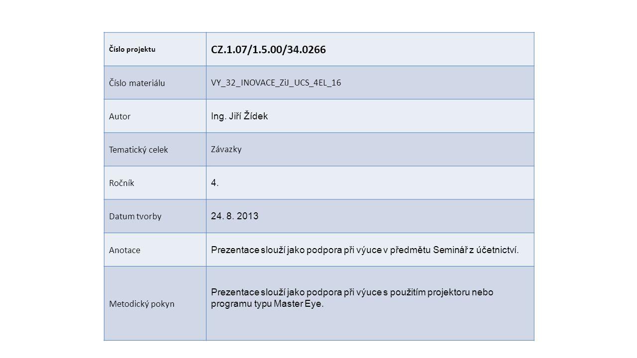 Číslo projektu CZ.1.07/1.5.00/34.0266 Číslo materiáluVY_32_INOVACE_ZiJ_UCS_4EL_16 Autor Ing.