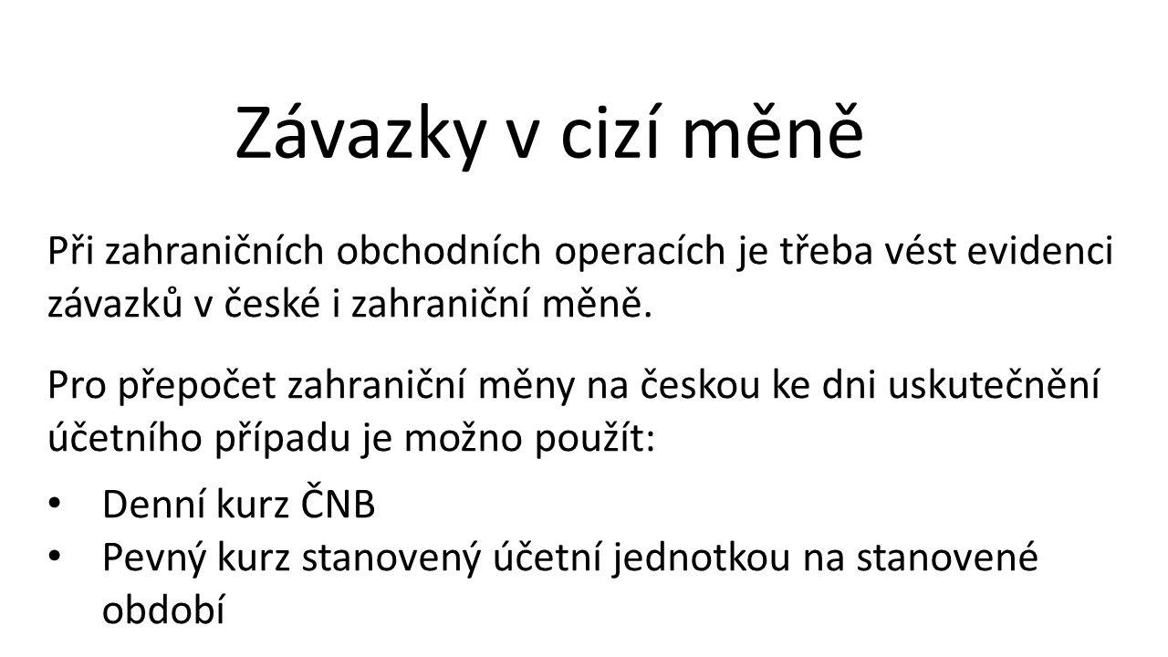 Závazky v cizí měně Při zahraničních obchodních operacích je třeba vést evidenci závazků v české i zahraniční měně.