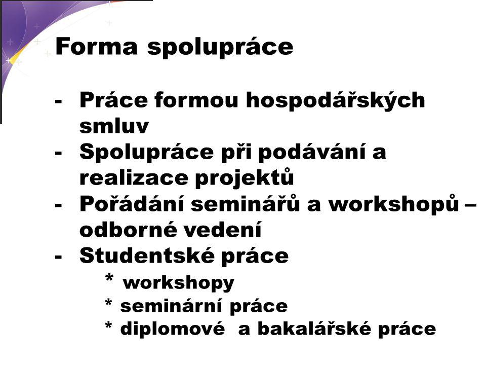 Forma spolupráce -Práce formou hospodářských smluv -Spolupráce při podávání a realizace projektů -Pořádání seminářů a workshopů – odborné vedení -Stud