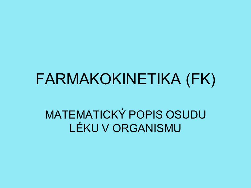 FARMAKOKINETIKA (FK) MATEMATICKÝ POPIS OSUDU LÉKU V ORGANISMU
