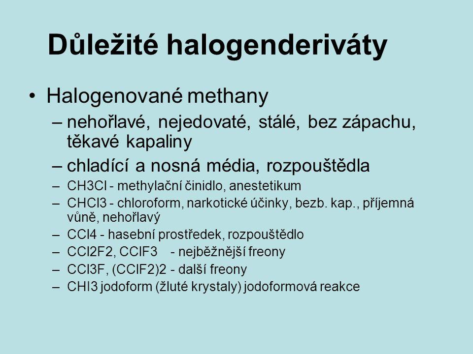 Důležité halogenderiváty Halogenované methany –nehořlavé, nejedovaté, stálé, bez zápachu, těkavé kapaliny –chladící a nosná média, rozpouštědla –CH3Cl