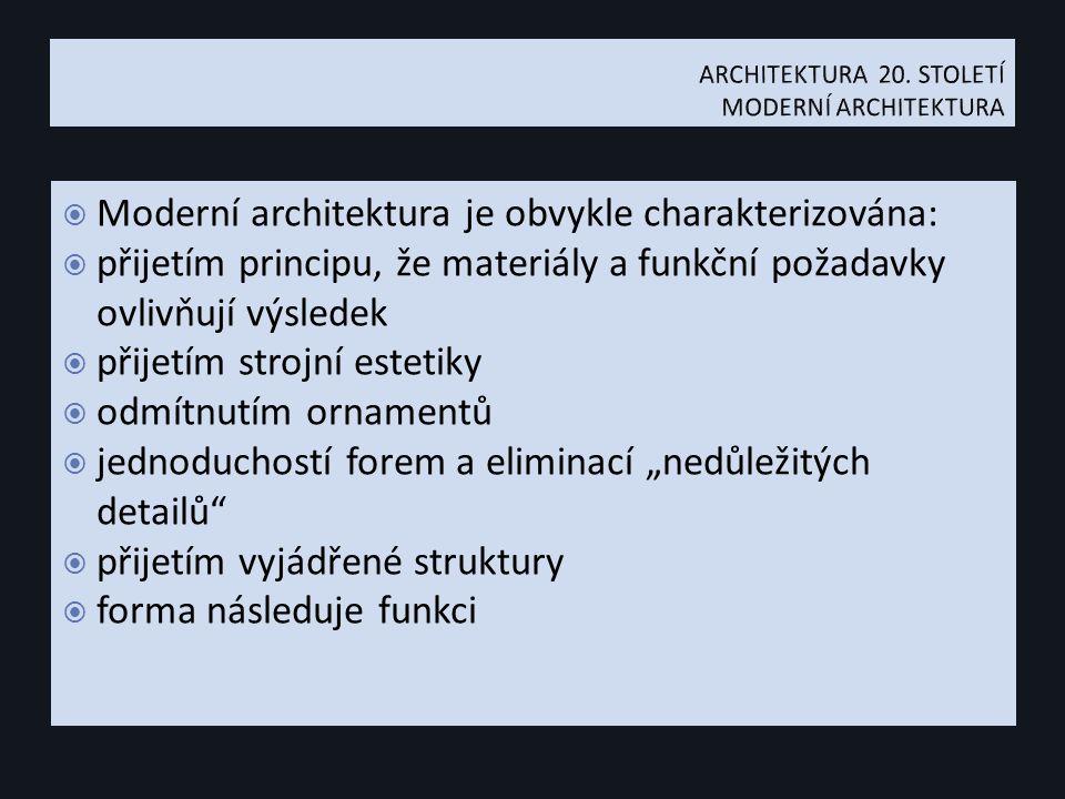 """ Moderní architektura je obvykle charakterizována:  přijetím principu, že materiály a funkční požadavky ovlivňují výsledek  přijetím strojní estetiky  odmítnutím ornamentů  jednoduchostí forem a eliminací """"nedůležitých detailů  přijetím vyjádřené struktury  forma následuje funkci"""