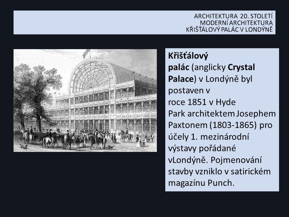 Křišťálový palác (anglicky Crystal Palace) v Londýně byl postaven v roce 1851 v Hyde Park architektem Josephem Paxtonem (1803-1865) pro účely 1.