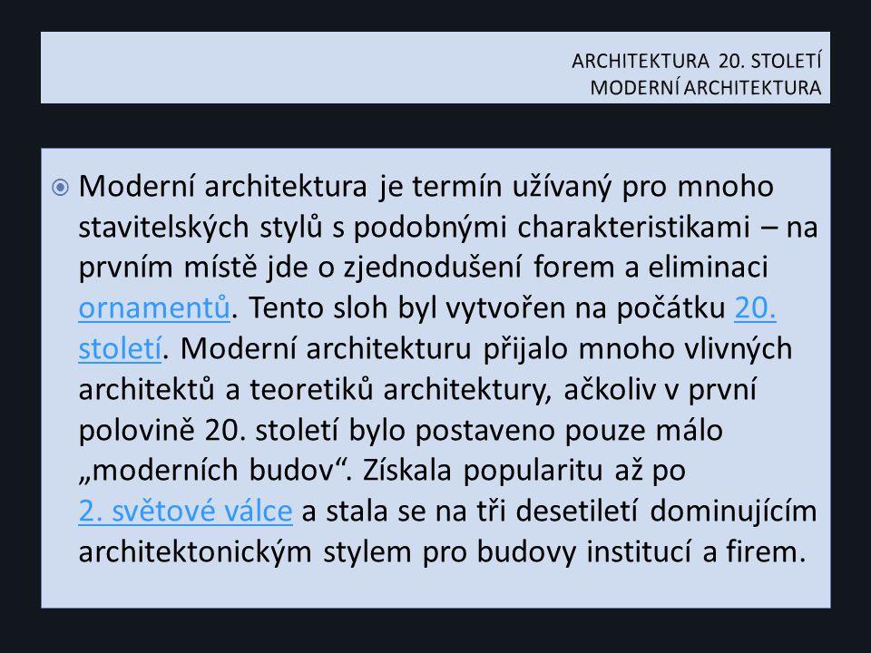  Moderní architektura je termín užívaný pro mnoho stavitelských stylů s podobnými charakteristikami – na prvním místě jde o zjednodušení forem a eliminaci ornamentů.
