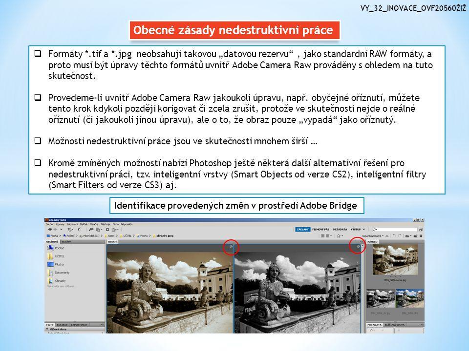 """Obecné zásady nedestruktivní práce  Formáty *.tif a *.jpg neobsahují takovou """"datovou rezervu , jako standardní RAW formáty, a proto musí být úpravy těchto formátů uvnitř Adobe Camera Raw prováděny s ohledem na tuto skutečnost."""