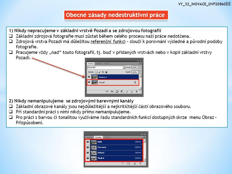 Obecné zásady nedestruktivní práce 3) Využíváme Vrstvy úprav  Při realizaci mírných úpravy nebo krátkodobé práci lze použít jakoukoliv funkci dostupnou z Menu/Obraz/Přizpůsobení, která ovšem ovlivňuje zdrojové obrazové informace, tj.
