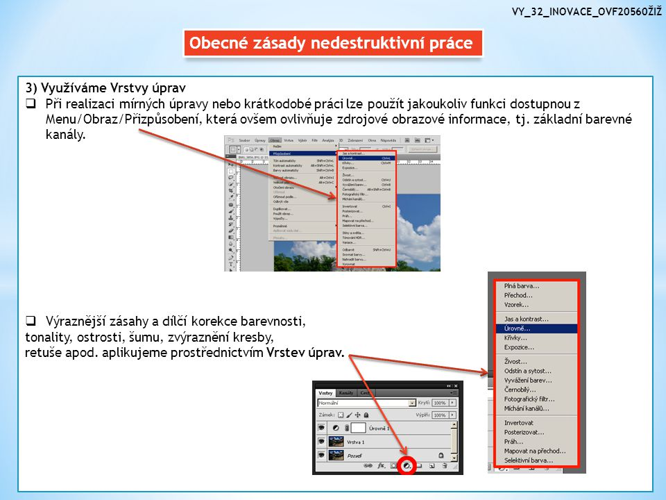Obecné zásady nedestruktivní práce 4) Využíváme Masku vrstvy  Chceme-li odstranit nějakou nežádoucí část fotografie, místo gumování nebo odmazání pomocí klávesy Delete je vhodnější využít tzv.