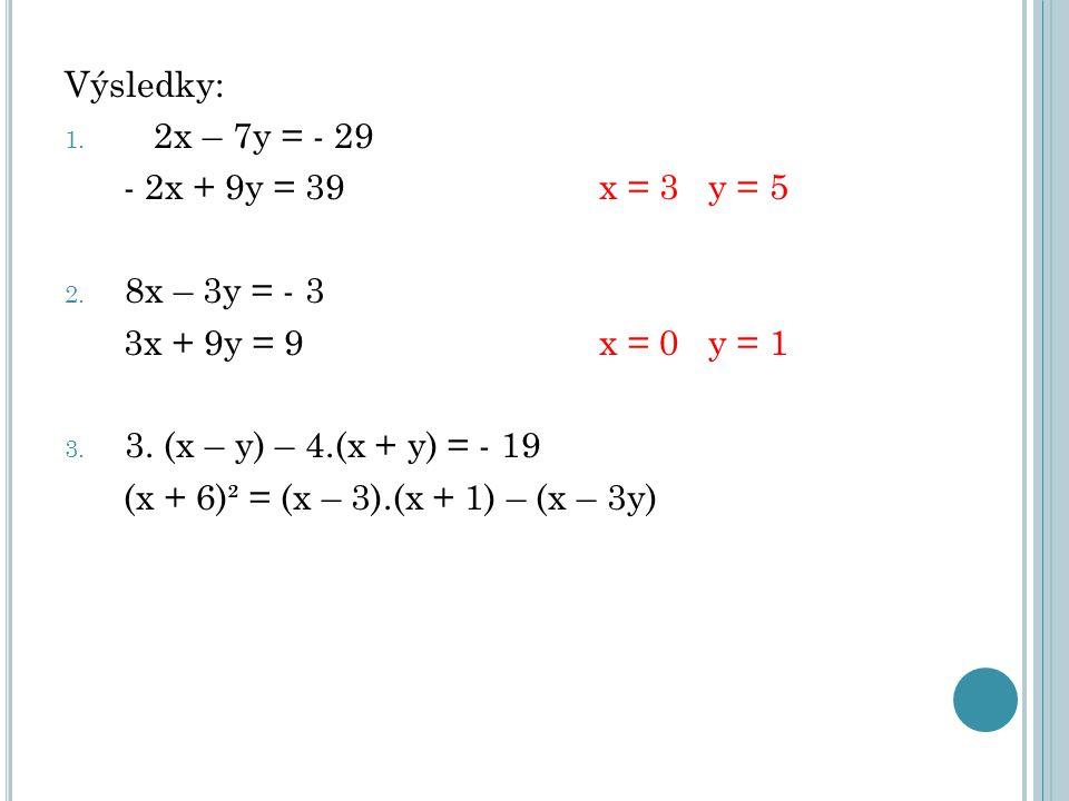 Výsledky: 1. 2x – 7y = - 29 - 2x + 9y = 39x = 3 y = 5 2.
