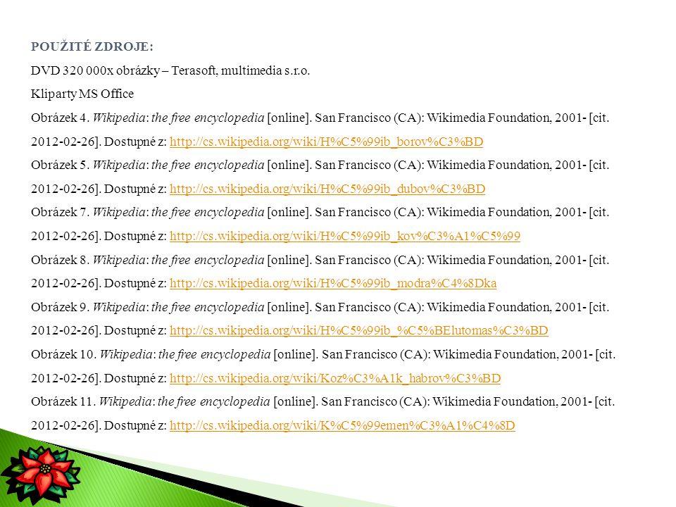 POUŽITÉ ZDROJE: DVD 320 000x obrázky – Terasoft, multimedia s.r.o. Kliparty MS Office Obrázek 4. Wikipedia: the free encyclopedia [online]. San Franci