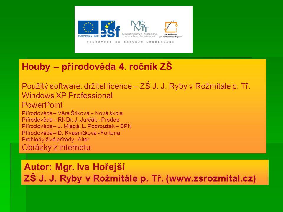 Houby – přírodověda 4. ročník ZŠ Použitý software: držitel licence – ZŠ J. J. Ryby v Rožmitále p. Tř. Windows XP Professional PowerPoint Přírodověda –